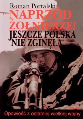 Okładka książki Naprzód żołnierze. Jeszcze Polska nie zginęła.