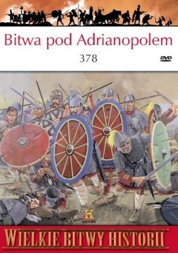 Okładka książki Bitwa pod Adrianopolem 378 r. Goci rozbijają legiony Rzymu