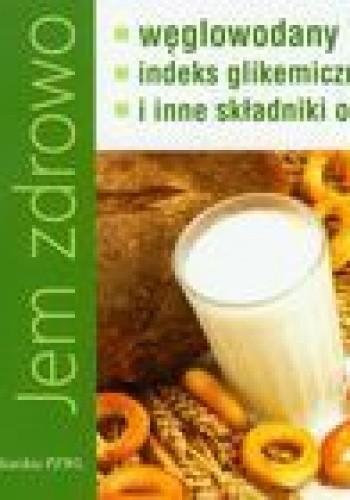 Okładka książki Jem zdrowo. Węglowodany, indeks gikemiczny i inne składniki odżywcze