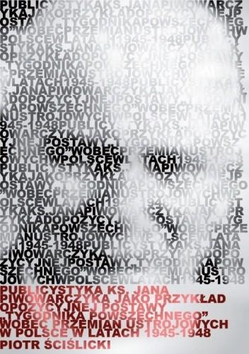 """Okładka książki Publicystyka ks. Jana Piwowarczyka jako przykład opozycyjnej postawy """"Tygodnika Powszechnego"""" wobec przemian ustrojowych w Polsce w latach 1945-1948"""
