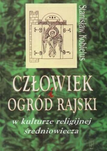 Okładka książki Człowiek i ogród rajski w kulturze religijnej średniowiecza