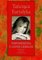 Tańcząca Eurydyka. Wspomnienia o Annie German