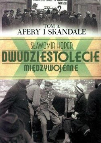 Okładka książki Dwudziestolecie Międzywojenne. Tom 3. Afery i Skandale