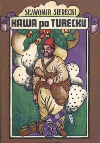 Okładka książki Kawa po turecku, czyli niezwykłe przygody imć pana Jerzego Franciszka Kulczyckiego pod Wiedniem A. D. 1683