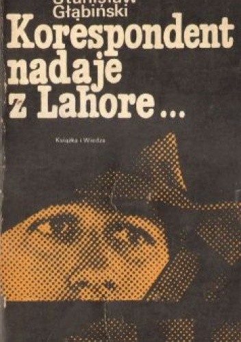 Okładka książki Korespondent nadaje z Lahore...