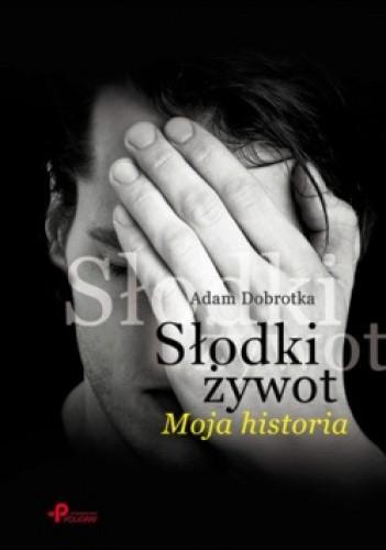 Okładka książki Słodki żywot. Moja historia.