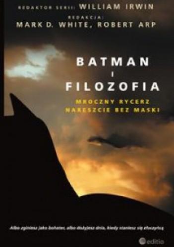 Okładka książki Batman i filozofia. Mroczny rycerz nareszcie bez maski.