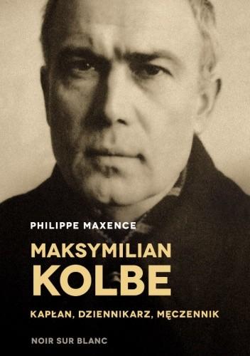 Okładka książki Maksymilian Kolbe - kapłan, dziennikarz, męczennik