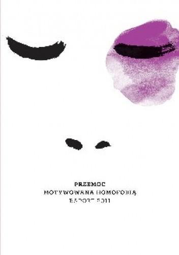 Okładka książki Przemoc motywowana homofobią. Raport 2011
