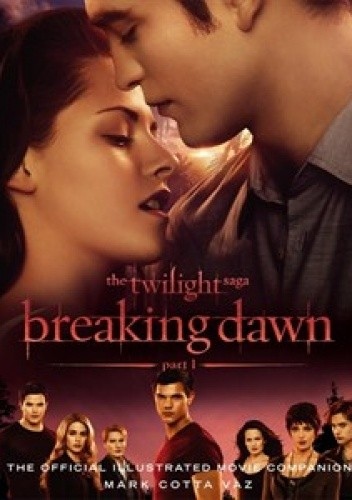 Okładka książki The Twilight Saga Breaking Dawn Part 1: The Official Illustrated Movie Companion