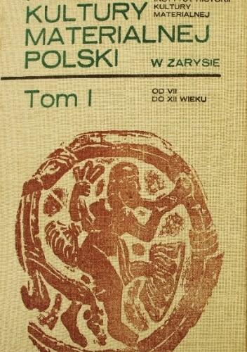Okładka książki Historia kultury materialnej Polski w zarysie - tom od VII do XII wieku