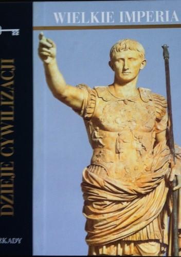 Okładka książki Dzieje cywilizacji. Wielkie imperia