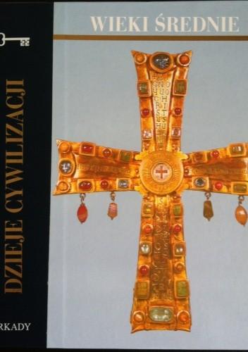Okładka książki Dzieje cywilizacji. Wieki średnie