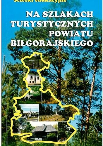 Okładka książki Na szlakach turystycznych Powiatu Biłgorajskiego. Ścieżki edukacyjne. Przewodnik