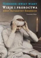 Niebieski kwiat wiary. Wizje i proroctwa Anny Katrzyny Emmerich