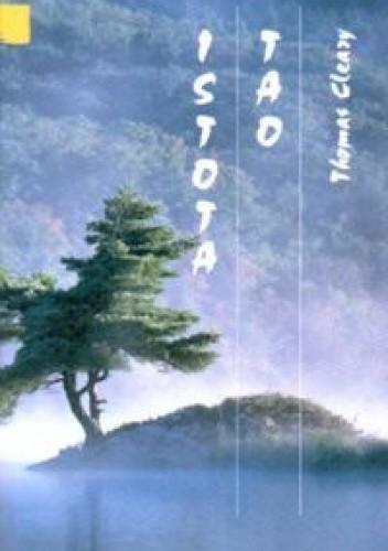 Okładka książki Istota Tao .  Wprowadzenie w podstawy taoizmu na podstawie oryginału Tao Te Ching oraz nauk wewnętrznych Chuang-tzu