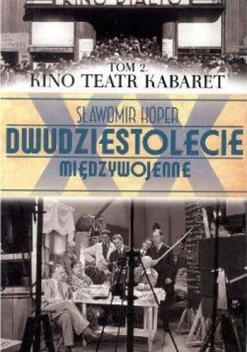 Okładka książki Dwudziestolecie Międzywojenne. Tom 2. Kino Teatr Kabaret