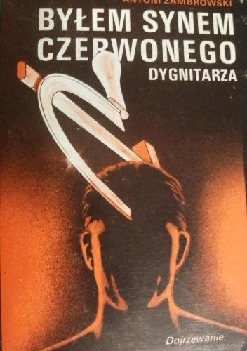 Okładka książki Byłem synem czerwonego dygnitarza