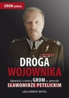 Droga wojownika. Opowieści o twórcy GROM-u generale Sławomirze Petelickim zebrał Andrzej Wojtas