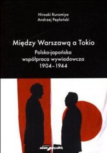 Okładka książki Między Warszawą A Tokio. Polsko-Japońska Współpraca Wywiadowcza 1904-1944