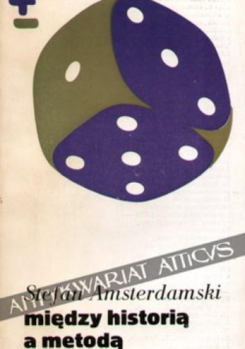 Okładka książki Między historią a metodą. Spory o racjonalność nauki