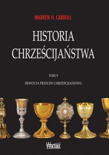 Okładka książki Historia chrześcijaństwa. Tom V. Rewolta przeciw chrześcijaństwu