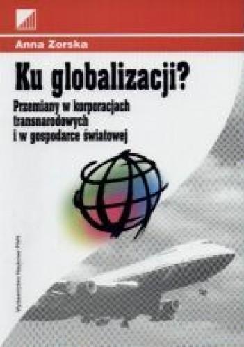 Okładka książki Ku globalizacji? Przemiany w korporacjach transnarodowych i w gospodarce świtowej