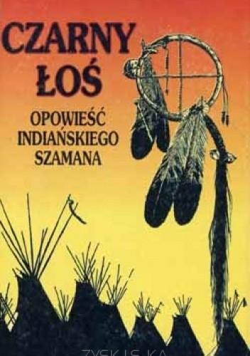 Okładka książki Czarny łoś - opowieść indiańskiego szamana