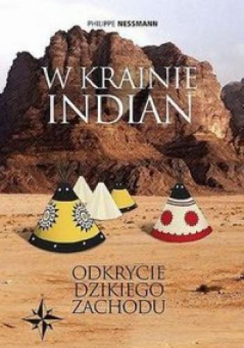 Okładka książki W krainie Indian. Odkrycie Dzikiego Zachodu