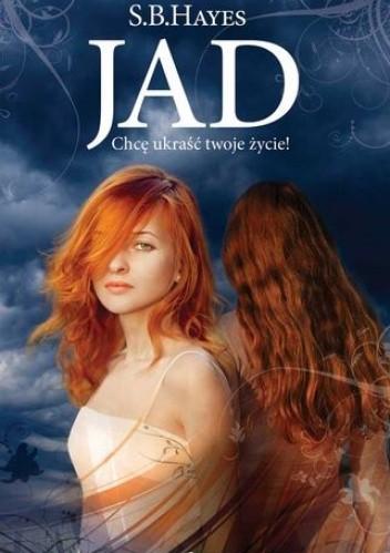 Okładka książki Jad. Chcę ukraść twoje życie