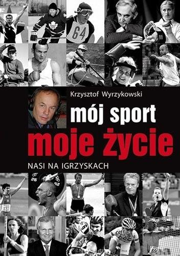 Okładka książki Mój sport,  moje życie. Nasi na igrzyskach