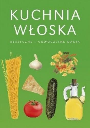 Okładka książki Kuchnia włoska. Klasyczne i nowoczesne dania