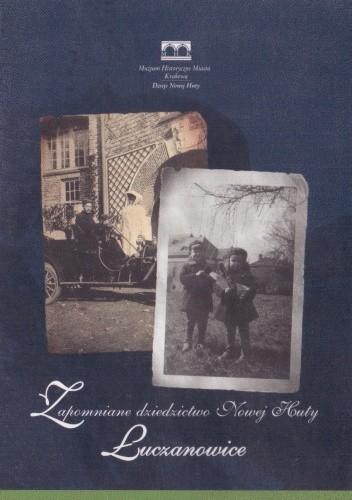 Okładka książki Zapomniane dziedzictwo Nowej Huty - Łuczanowice