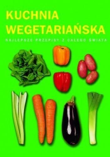 Okładka książki Kuchnia wegetariańska. Najlepsze przepisy z całego świata