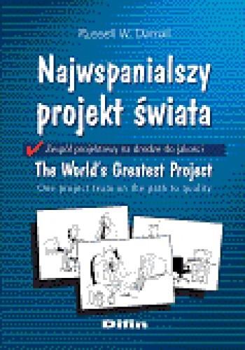 Okładka książki Najwspanialszy projekt świata. Zespół projektowy na drodze do jakości