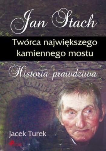 Okładka książki Jan Stach. Twórca największego kamiennego mostu. Historia prawdziwa
