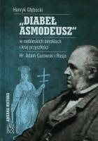 Diabeł Asmodeusz w niebieskich binoklach i kraj przyszłości. Hr. Adam Gurowski i Rosja