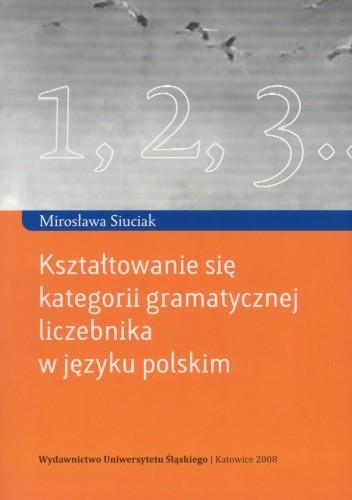 Okładka książki Kształtowanie się kategorii gramatycznej liczebnika w języku polskim