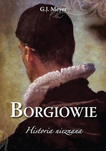 Okładka książki Borgiowie. Historia nieznana
