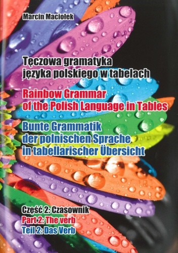 Okładka książki Tęczowa gramatyka języka polskiego w tabelach. Cz. 2: Czasownik / Rainbow Grammar of the Polish Language in Tables. Part 2: The verb / Bunte Grammatik der polonischen Sprache in tabellarischer Übersicht. Teil 2: Das Verb