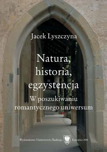 Okładka książki Natura, historia, egzystencja. W poszukiwaniu romantycznego uniwersum