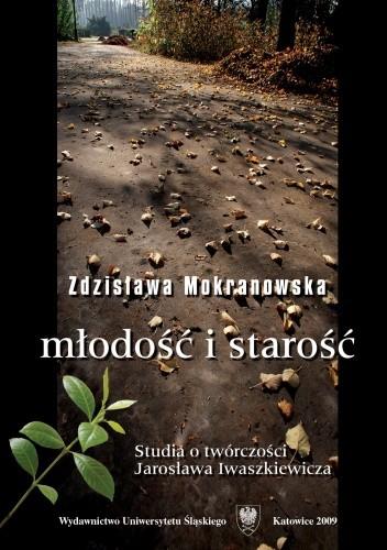 Okładka książki Młodość i starość. Szkice o twórczości Jarosława Iwaszkiewicza