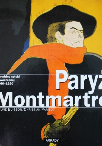 Okładka książki Paryż Montmartre. Narodziny sztuki nowoczesnej 1860-1920