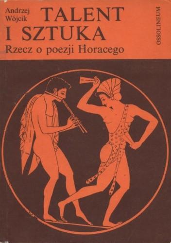 Okładka książki Talent i sztuka. Rzecz o poezji Horacego
