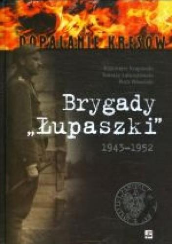 """Okładka książki Brygady """"Łupaszki"""". 5 i 6 Wileńska Brygada AK w fotografii 1943–1952"""