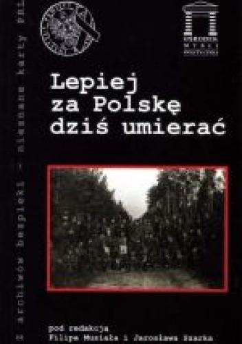 Okładka książki Lepiej za Polskę dziś umierać