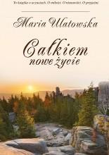 Całkiem nowe życie - Maria Ulatowska
