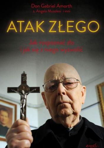 Okładka książki Atak Złego. Jak rozpoznać zło i jak się z niego wyzwolić