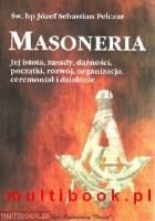 Masoneria. Jej istota, zasady, dążności, początki, rozwój, organizacja, ceremoniał i działanie