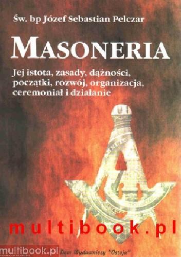 Okładka książki Masoneria. Jej istota, zasady, dążności, początki, rozwój, organizacja, ceremoniał i działanie
